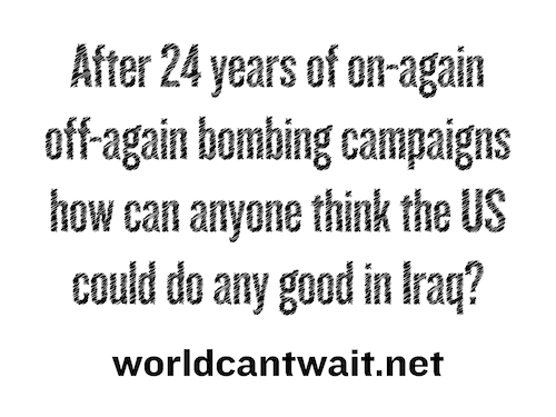 After 24 years of on-again off-again bombing campaigns how can anyone think the US could do any good Iraq?