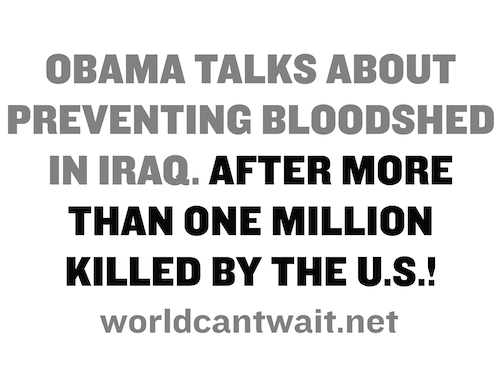 Obama talks about preventing bloodshed in Iraq. After more than one million killed by the US